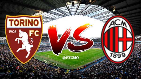 Serie A Match between Torino vs AC Milan Prediction & Preview by ETCMO